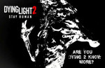 """Next Dying Light 2 """"Dying 2 Know"""" stream dated for July 1"""